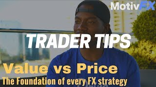 Trader Tips | Value vs Price | The foundation of every forex strategy