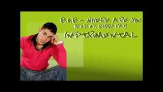 B.o.B - Where Are You (B.o.B vs. Bobby Ray) OFFICIAL INSTRUMENTAL 2012