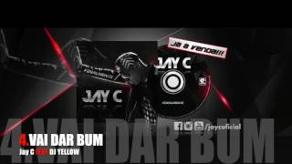 JAY C - VAI DAR BUM (FT DJ YELLOW)