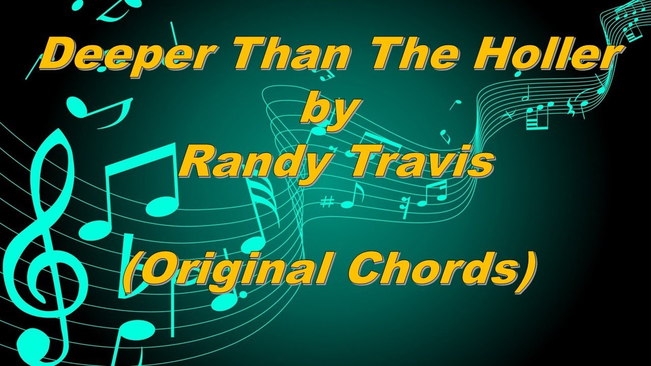 Deeper Than The Holler   Randy Travis Original Chords