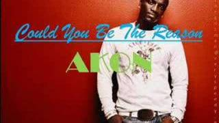 Could You Be The Reason NEW SONG AKON 2008 w/LYRICS HQ SOUND