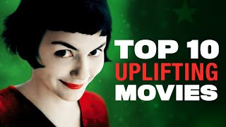 The 10 Most Uplifting Movies of All Time
