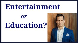 Is it Education or Entertainment?  Know the difference and budget time to learn how the world works.