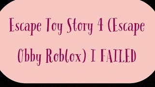 Escape Toy Story 4 (Roblox Escape Obby) I FAILED