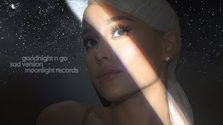 Download Mp3 Ariana Grande - Goodnight N Go  Sad Version