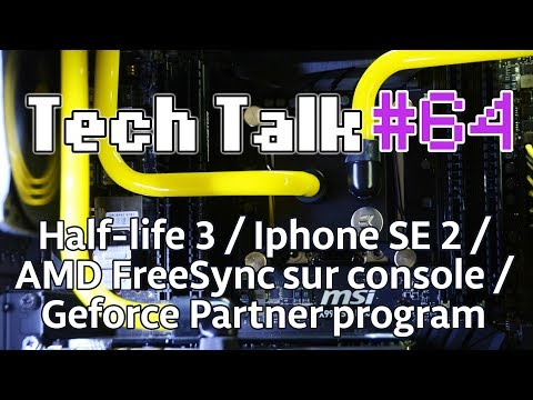 Tech Talk #64 - Valve et HALF-LIFE 3 ?? / Geforce Partner Program / FreeSync sur XBox [Live]