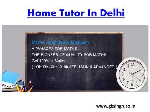 Home Tutor In Delhi: www.gksingh.co.in