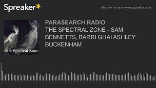 THE SPECTRAL ZONE - SAM BENNETTS, BARRI GHAI ASHLEY BUCKENHAM