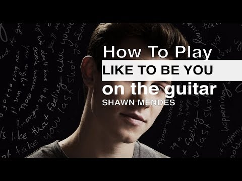 Like To Be You Shawn Mendes Guitar Tutorial // Guitar Chords // Shawn Mendes Guitar Lesson