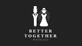 BETTER TOGETHER: Marriage   The River FCC