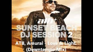 Скачать ATB Amurai Love Light Downtempo Mix