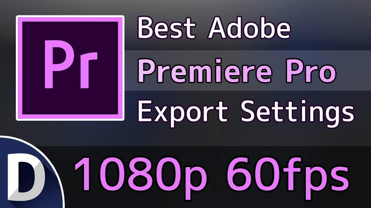 Best Adobe Premiere Pro CC Export Settings - 1080p 60fps
