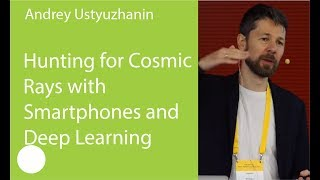 03. Hunting for Cosmic Rays with Smartphones and Deep Learning. Andrey Ustyuzhanin
