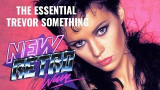 NewRetroWave Presents: The Essential Trevor Something | 1 Hour | Retrowave, New Wave, Synthpop |