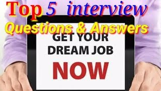Best interview tips. Top Five must asked questions for every interview.