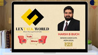 LexTalk World Talk Show with Harsh B Buch, Senior Associate at MZM Legal