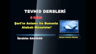 Şart'ın Anlamı ve Bununla Alakalı Meseleler / 5 DERS ( İbrahim GADBAN )