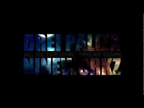 Will You Ever Learn (Typecast Cover) - Drei Paliza X Nineworkz