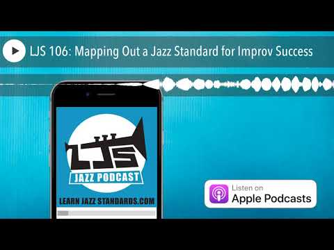 LJS 106: Mapping Out a Jazz Standard for Improv Success