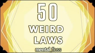 50 Weird Laws - mental_floss on YouTube (Ep.5)