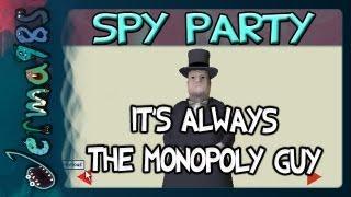 Spy Party: It's Always The Monopoly Guy [w/ STAR_]