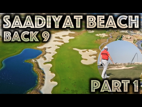WHAT A COURSE - Saadiyat Beach Golf Club - Back Nine - Part