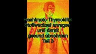 Hashimoto Thyreoiditis Stoffwechsel anregen und gesund abnehmen Teil 3 -deutsch HD