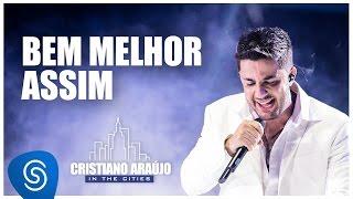 Cristiano Araújo - Bem Melhor Assim (DVD In The Cities)[Video Oficial]