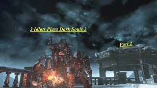 3 Idiots pla Dark Souls 3 part 2/ The more Cheese you have