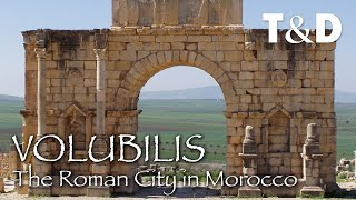 Volubilis - Morocco Historical Place - Travel & Discover