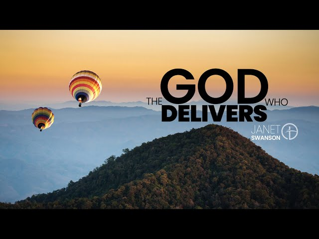The God Who Delivers - Janet Swanson - March 21, 2021 (1st Service)