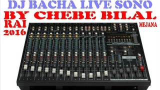 DJ BACHA BBA LIVE SONO MEJANA BY CHEBE BILALE DE BBA  WAIL PIANIST PAKO DERBOKA LE 29.12.2015