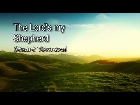 The Lord's my Shepherd - Stuart Townend [with lyrics]