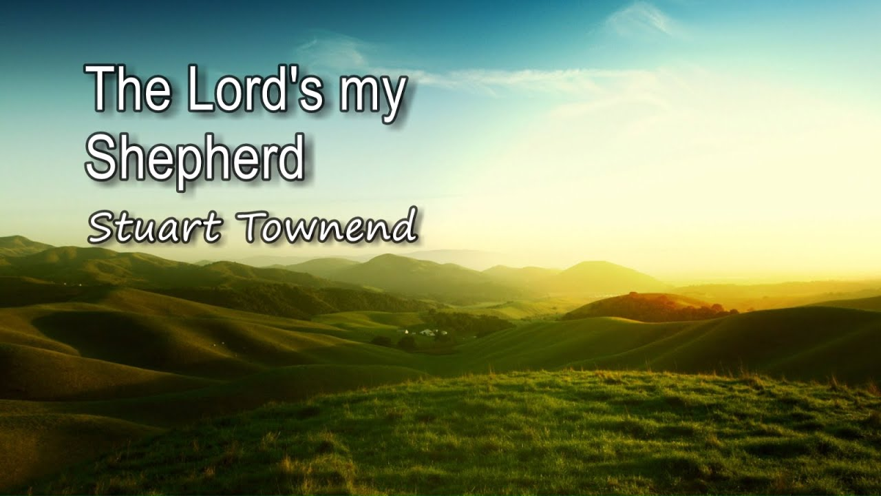 The Lord S My Shepherd Stuart Townend With Lyrics Youtube