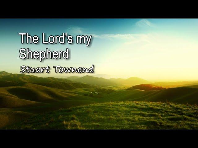 The Lord's my Shepherd - Stuart Townend [with lyrics]