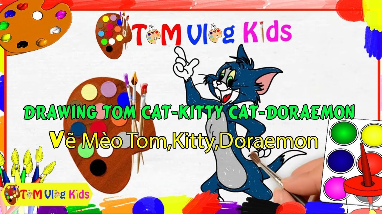 Drawing Tom Cat,Kitty Cat,Doraemon|Introduction|Vẽ mèo Tom,Kitty,Doraemon|Giới thiệu|TOM Vlog Kids