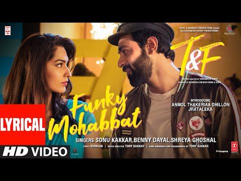 Funky Mohabbat (LYRICAL) Sonu K, Benny D, Shreya G | Tony K | Anmol Thakeria Dhillon, Jhataleka