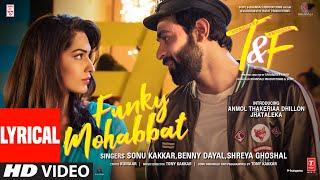 Funky Mohabbat (LYRICAL) Sonu K, Benny D, Shreya G   Tony K   Anmol Thakeria Dhillon, Jhataleka