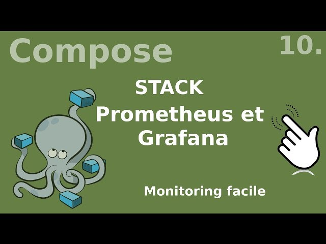 Docker compose - 10. Stack : prometheus et grafana