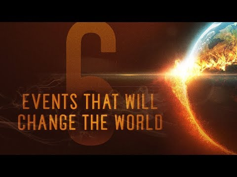 Six Events That Will Change The World - Week Four