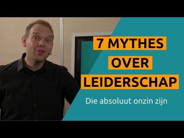 7 Mythes Over Leiderschap (die absoluut onzin zijn)