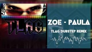 Zoe - Paula (TLAG Dubstep) [Remix]