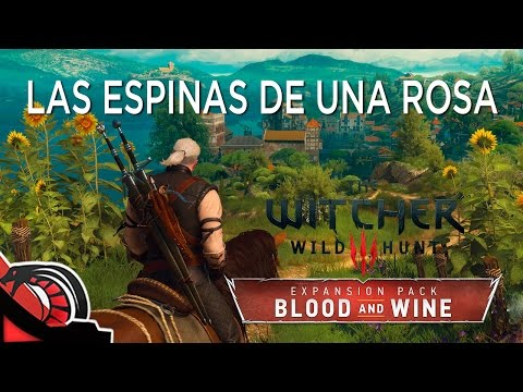 LAS ESPINAS DE UNA ROSA | The Witcher 3: Blood and Wine - Expansion