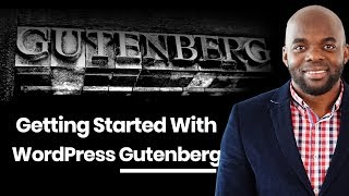 WordPress Gutenberg - Getting started with WordPress Gutenberg, everything you need to know.