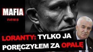 LORANTY: BYŁEM JEDYNYM POLICJANTEM, KTÓRY PORĘCZYŁ ZA OPALĘ | Mafia News
