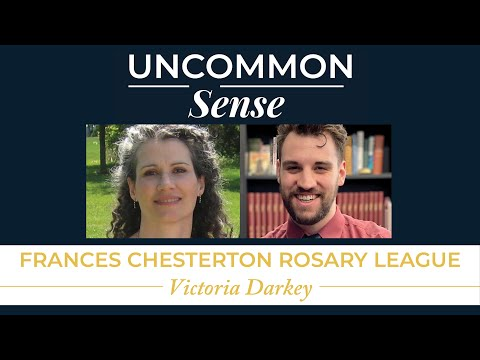The Frances Chesterton Rosary League – Victoria Darkey | Uncommon Sense #35