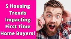5 Housing Trends Impacting First Time Home Buyers!