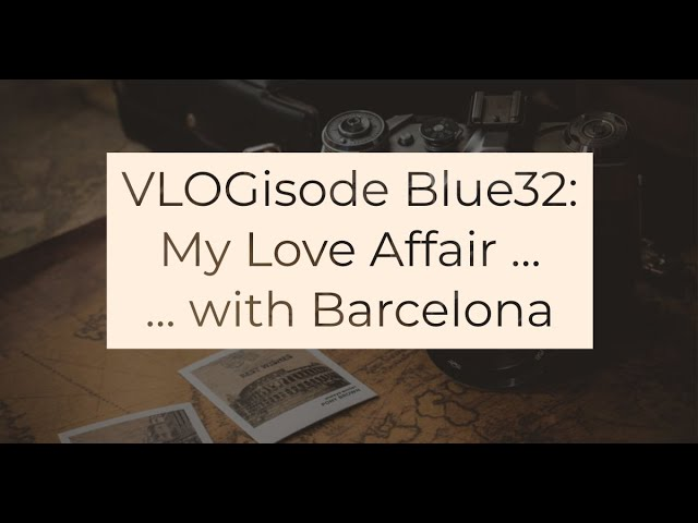 My Love Affair ... With Barcelona - VLOGisode Blue32