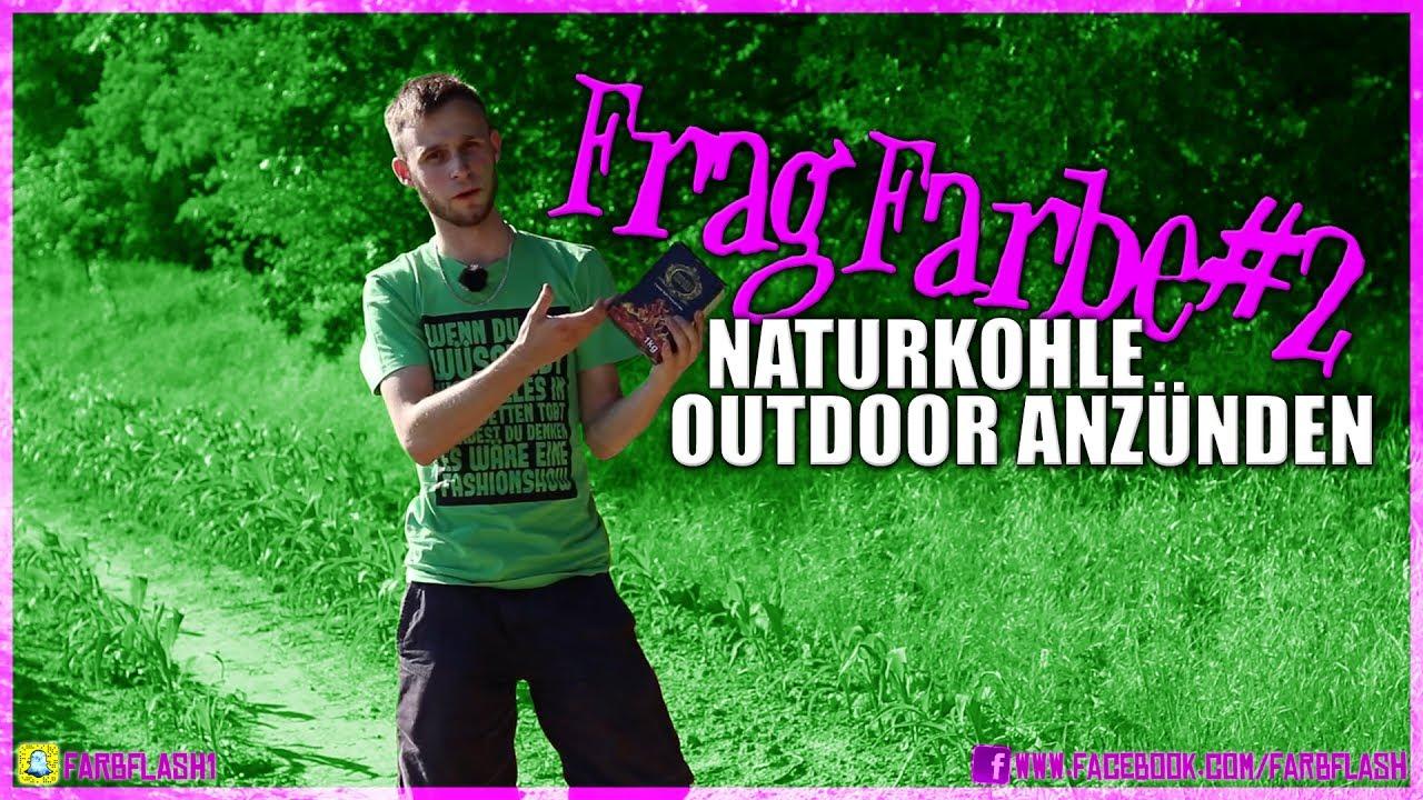 Frag Farbe #2 ▻▻ Naturkohle Outdoor Anzünden ◅◅ - YouTube