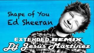 Ed Sheeran -Shape Of You (DJ Jesus Martinez Extended Remix)